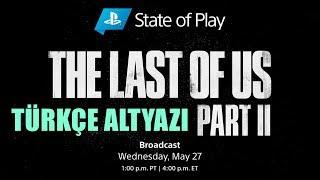 The Last of Us Part II - State Of Play Yayını TÜRKÇE ALTYAZILI