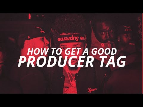 HOW TO GET A GOOD PRODUCER TAG