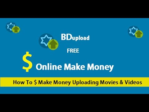 How Do You Make Money Uploading Movies And  Videos on BDupload