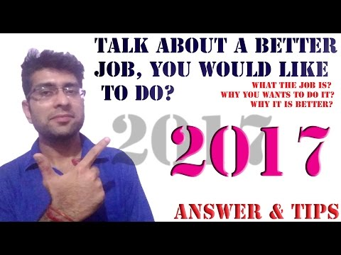 IELTS cue card 2017 with answers - Talk about a better job | April 2017