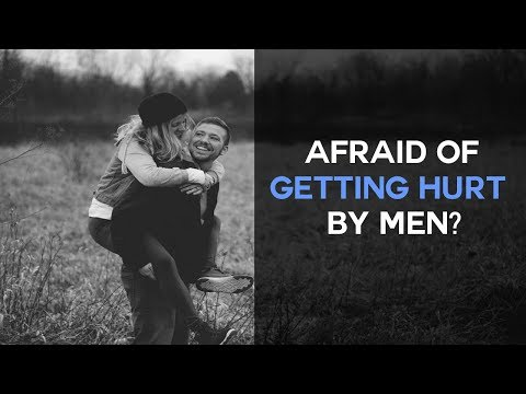 Afraid of getting hurt by men? Dating & Relationship Anxiety
