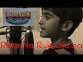 "Roke Na Ruke Naina  | Arijit Singh | Varun, Alia | ""Badrinath Ki Dulhania"" Cover Vocal"