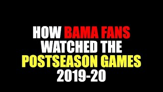 How Bama Fans Watched The Postseason Games (2019-20)