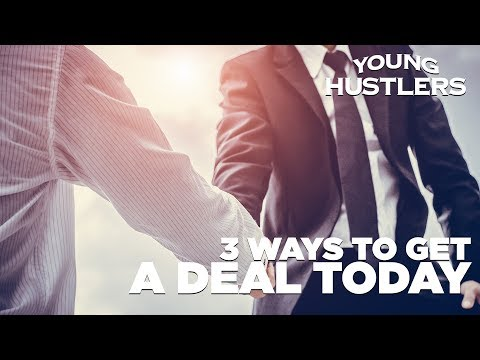 3 Ways to Get a Deal Today - Young Hustlers