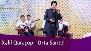 Xəlil Qaraçop - Orta Sarıtel