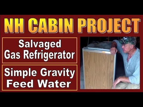 NH CABIN PROJECT.   Gas Refrigerator and Gravity Feed Water.