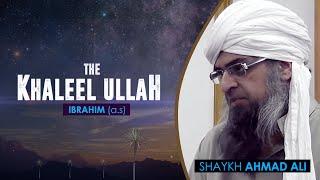 The Khaleelullah- By Shaykh Ahmed Ali