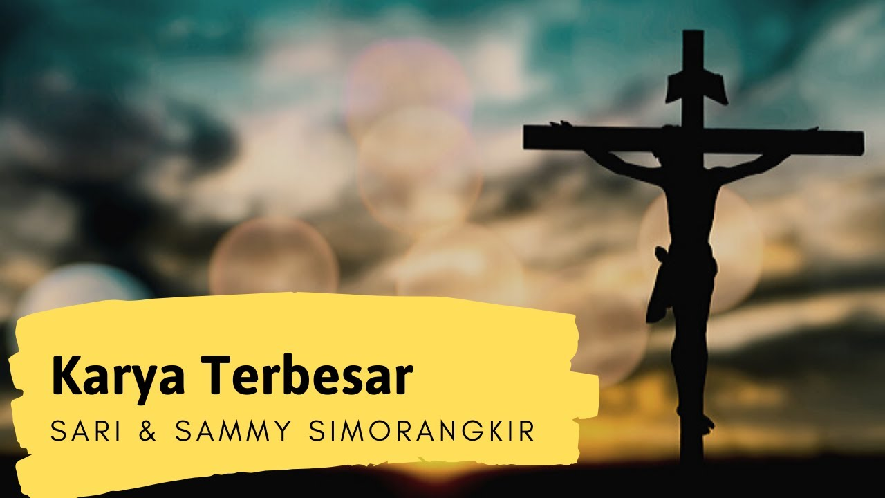 Sari Simorangkir - Karya Terbesar (feat. Sammy Simorangkir)