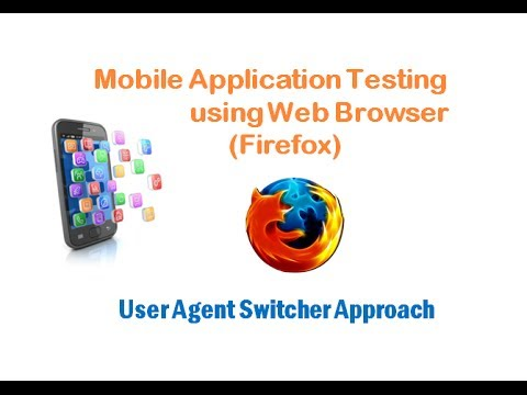 User Agent Switcher Approach - Mobile Application Testing Using Web Browser (Firefox)