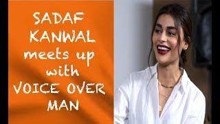 Sadaf Kanwal meets up with Voice Over Man