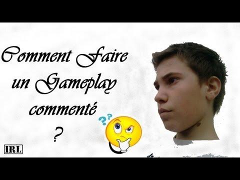 Méga Tuto - Faire un Gameplay Commenté