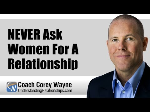 NEVER Ask Women For A Relationship