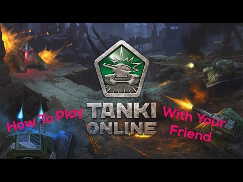 How To Play With Your Friend On Tanki Online (Tutorial)