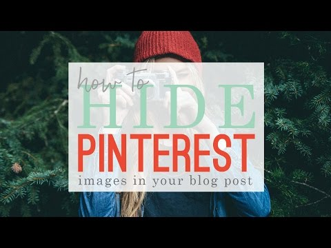 How to hide your Pinterest Images in a blog post