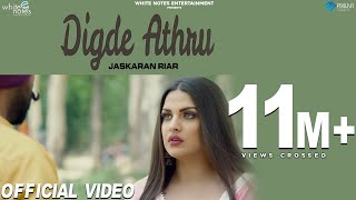 Digde Athru (Official Video) Jaskaran Riar Ft. Himanshi Khurana | MixSingh | New Punjabi Songs 2018