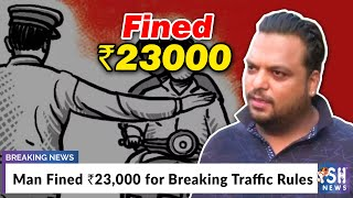 Man Fined Rs. 23,000 for Breaking Traffic Rules