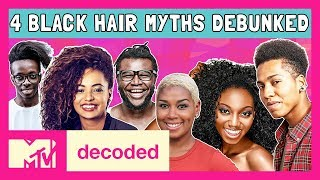 4 Black Hair Myths Debunked | Decoded | MTV