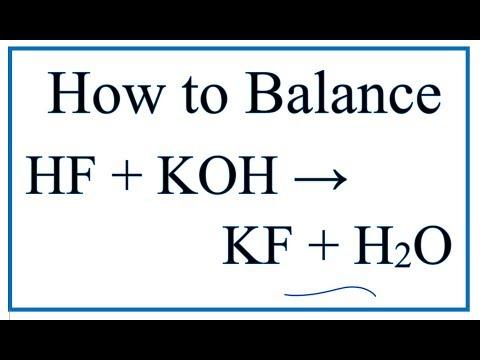 How to Balance HF + KOH = KF + H2O (Hydrofluoric Acid plus Postassium Hydroxide)