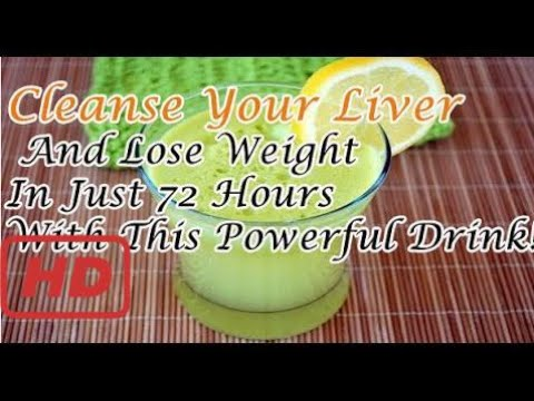 [2017] Cleanse Your Liver And Lose Weight In Just 72 Hours With This Powerful Drink!