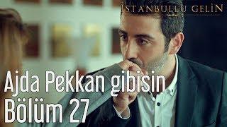 İstanbullu Gelin 27. Bölüm - Ajda Pekkan Gibisin