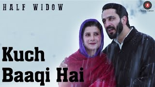 Kuch Baaqi Hai - Half Widow | Neelofar Hamid, Mir Sarwar | Sonu Nigam | Danish R| Gaya B |Sunayana K