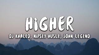 DJ Khaled - Higher (Lyrics) ft. Nipsey Hussle, John Legend