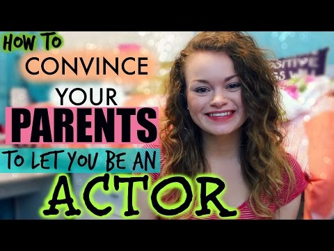 How to Convince Your Parents to Let You Be an Actor!