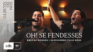 SOM DO SECRETO VOL.2: DIA | OH! SE FENDESSES - ALESSANDRO VILAS BOAS + BRUNÃO MORADA | SOM DO REINO