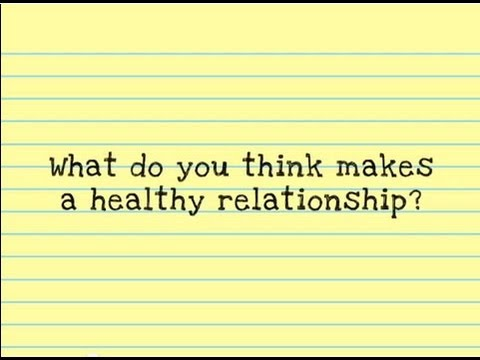 What do you think makes a healthy relationship?