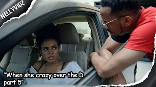 """""""When she crazy over the D part 5