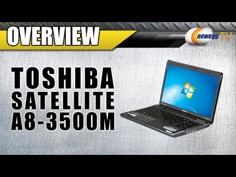 Newegg TV: TOSHIBA Satellite AMD A-Series A8-3500M APU Notebook Overview
