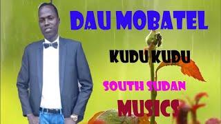 Kudu Kudu  ~Dau Mobatel South Sudan  Music 2018