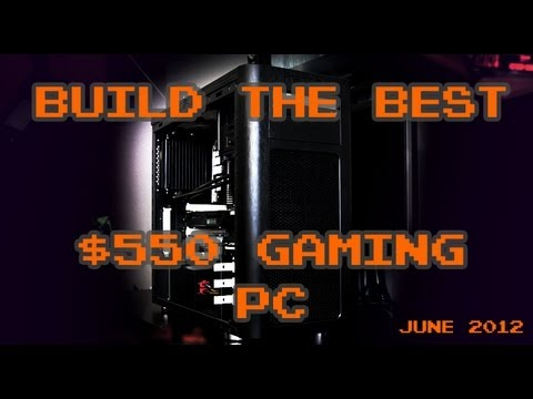 Build a $550 Gaming PC - June 2012