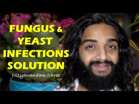 FUNGAL & YEAST INFECTIONS WITH REASONS & BEST PERMANENT SOLUTION BY NITYANANDAM SHREE