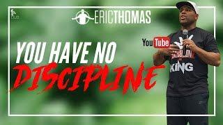 Eric Thomas | You Have No Discipline ( Eric Thomas Motivation)