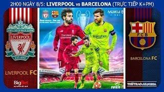 Soi kèo dự đoán Liverpool vs Barcelona ( 02h00 ngày 8/5), lượt về bán kết Cúp C1. Trực tiếp K+PM