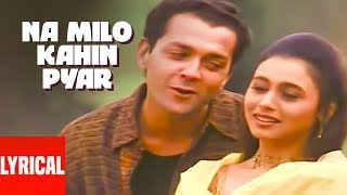 Na Milo Kahin Pyar Lyrical Video | Badal | Sonu Nigam, Kavita Krishnamurthy