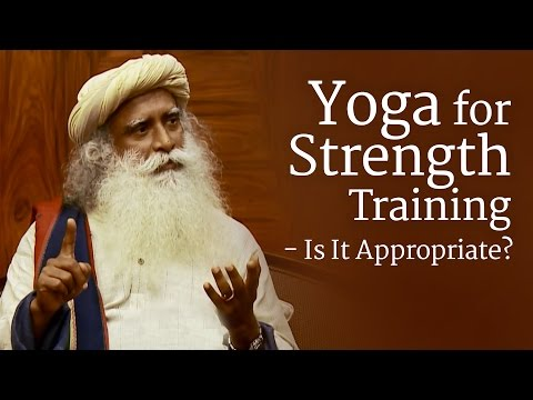 Yoga for Strength Training - Is It Appropriate? | Sadhguru