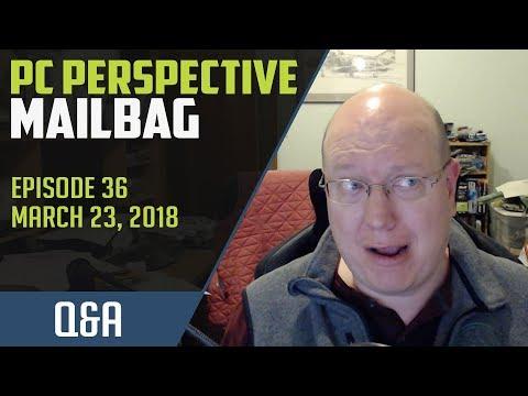 PCPer Mailbag #36 - 3/23/2018