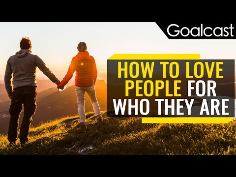 How To Love People For Who They Are | Goalcast | Goalcast