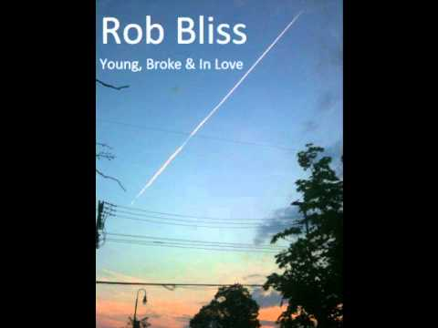 Rob Bliss - Young, Broke & in Love