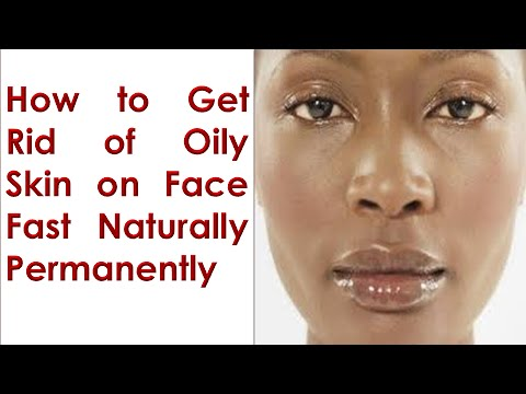 How to Get Rid of Oily Skin on Face Fast Naturally Permanently