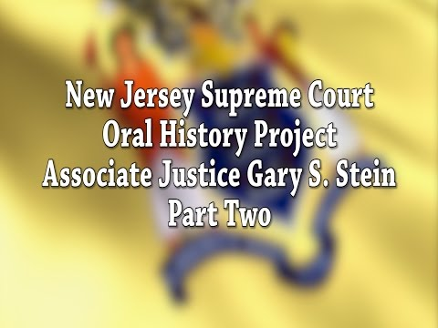 NJ Supreme Court Oral History Project: Justice Gary Stein Pt. 2