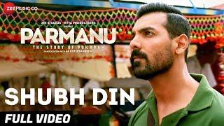 Shubh Din - Full Video  PARMANU:The Story Of Pokhran  John Abraham   Jyotica Tangri,Keerthi Sagathia