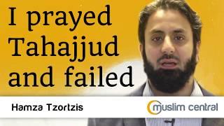 I prayed Tahajjud and failed - Hamza Tzortzis