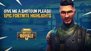 Give Me A Shotgun PLEASE!! - EPIC Fortnite Battle Royale Highlights - Ninja