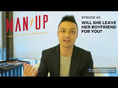 Will She Leave Her Boyfriend For You? - The Man Up Show, Ep. 60