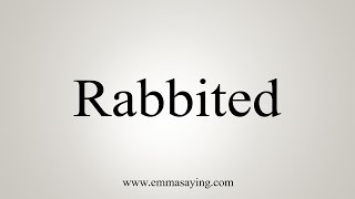 How To Pronounce Rabbited