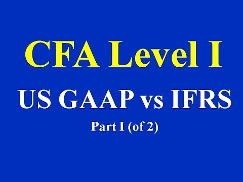 CFA Level I - US GAAP vs IFRS - Part I (of 2)