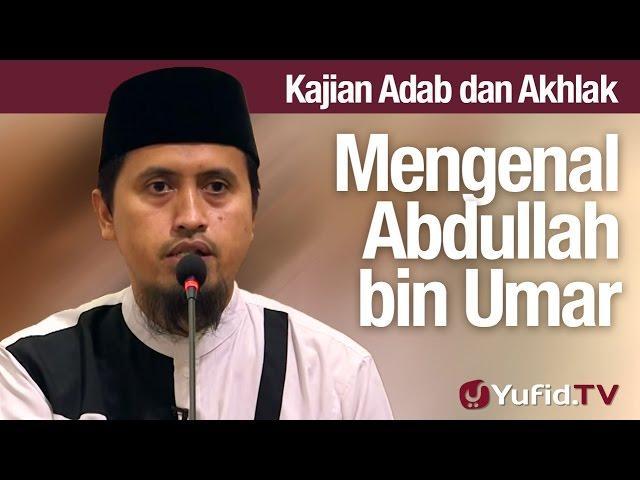 Kajian Akhlak #57: Mengenal Abdullah Bin Umar - Ustadz Abdullah Zaen, MA